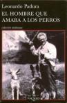El hombre que amaba a los perros - Leonardo Padura Fuentes