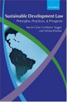 Sustainable Development Law: Principles, Practices and Prospects - Marie-Claire Cordonier Segger