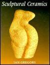 Sculptural Ceramics - Ian Gregory