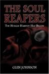The Soul Reapers: The Human Harvest Has Begun - Glen Johnson