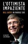L'ottimista impaziente: Bill Gates in parole sue (Management) (Italian Edition) - Lisa Rogak, Ilaria Katerinov