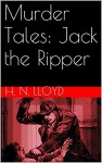 Murder Tales: Jack the Ripper - H. N. Lloyd