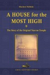 A House for the Most High: The Story of the Original Nauvoo Temple - Matthew McBride