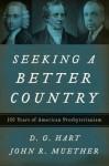 Seeking a Better Country: 300 Years of American Presbyterianism - D.G. Hart, John R. Muether