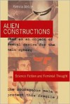 Alien Constructions: Science Fiction and Feminist Thought - Patricia Melzer