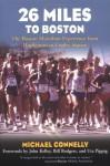 26 Miles to Boston: The Boston Marathon Experience from Hopkinton to Copley Square - Michael Connelly, John Kelley, Bill Rodgers, John Kelly, Uta Pippig