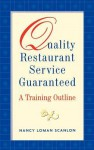 Quality Restaurant Service Guaranteed: A Training Outline - Nancy Loman Scanlon