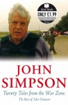 Twenty Tales From The War Zone: The Best Of John Simpson - John Cody Fidler-Simpson