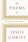 The Poems of Jesus Christ - Willis Barnstone