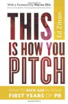 This Is How You Pitch: How To Kick Ass In Your First Years of PR - Ed Zitron