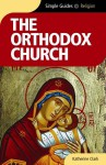 The Orthodox Church (Simple Guides) - Katherine Clark