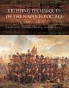 Fighting Techniques of the Napoleonic Age 1792� - 1815: Equipment, Combat Skills, and Tactics - Robert B. Bruce, Iain Dickie, Kevin Kiley, Michael F. Pavkovic, Frederick C. Schneid