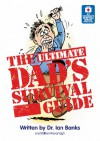 The Ultimate Dad's Survival Guide - Ian Banks