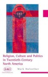 Religion, Culture and Politics in the Twentieth-Century United States - Mark Hulsether