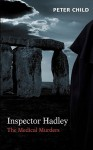 Inspector Hadley: The Medical Murders - Peter Child