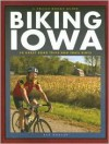 Biking Iowa: 50 Great Road Trips and Trail Rides - Bob Morgan