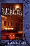 Steeled for Murder - K.M. Rockwood
