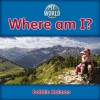 Where Am I? - Bobbie Kalman