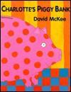 Charlotte's Piggy Bank - David McKee