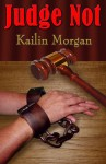 Judge Not - Kailin Morgan