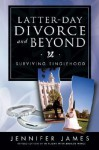 Latter-Day Divorce and Beyond: Surviving Singlehood - Jennifer James