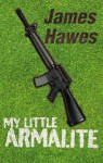 My Little Armalite - James Hawes