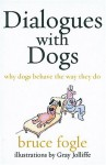Dialogues with Dogs: Why Dogs Behave the Way They Do - Celia Haddon, Bruce Fogle, Gray Jolliffe