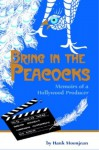 Bring In the Peacocks or Memoirs of a Hollywood Producer - Hank Moonjean