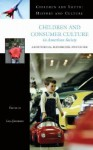 Children and Consumer Culture in American Society: A Historical Handbook and Guide - Lisa Jacobson