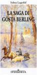 La saga di Gösta Berling - Selma Lagerlöf, Giuliana Pozzo, Maria Svendsen Bianchi, Lars Gustafsson