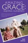 Amazing Grace: Enjoying Alzheimer's - Ray Campbell Smith