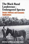 Black Rural Landowner: Endangered Species, The: Social, Political, and Economic Implications - Leo McGee