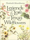 Legends and Lore of Texas Wildflowers - Elizabeth Silverthorne