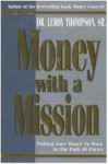 Money with a Mission: Putting Your Money to Work in the Body of Christ - Leroy Thompson