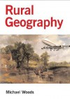 Rural Geography: Processes, Responses and Experiences in Rural Restructuring - Michael Woods