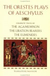 The Orestes Plays: Agamemnon / The Libation Bearers / The Eumenides - Aeschylus, Paul Roche