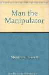 Man, the Manipulator - Everett L. Shostrom