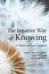 The Intuitive Way of Knowing: A Tribute to Brian Goodwin - David Lambert, Chris Chetland