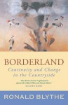 Borderland: Continuity and Change in the Countryside, a Country Diary - Ronald Blythe