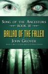 Ballad of the Fallen (Song of the Ancestors Book 3) - John Grover