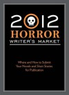 2012 Horror Writer's Market: Where and How to Submit Your Novels and Short Stories for Publication - Robert Lee Brewer