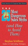 The 25 Most Dangerous Sales Myths: And How to Avoid Them - Stephan Schiffman