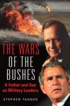 The Wars of the Bushes: A Father and Son as Military Leaders - Stephen Tanner