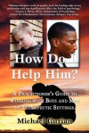 How Do I Help Him?: A Practitioners Guide to Working with Boys and Men in Therapeutic Settings - Michael Gurian
