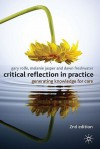 Critical Reflection In Practice: Generating Knowledge For Care - Gary Rolfe, Melanie Jasper, Dawn Freshwater