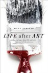 Life After Art: What You Forgot about Life and Faith Since You Left the Art Room - Matt Appling