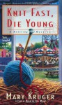Knit Fast, Die Young: A Knitting Mystery - Mary Kruger