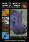 How to Clean a Hippopotamus: A Look at Unusual Animal Partnerships - Steve Jenkins, Robin Page