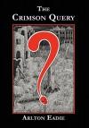 The Crimson Query - Arlton Eadie, Fender Tucker, Gavin L. O'Keefe