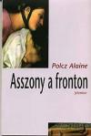 Asszony a fronton - Polcz Alaine, Alaine Polcz